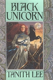 Black Unicorn ebook by Lee, Tanith