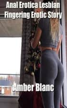 Anal Erotica Lesbian Erotic Story ebook by Amber Blanc