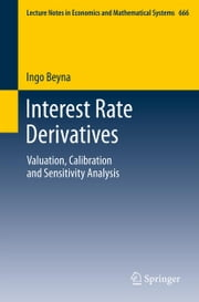 Interest Rate Derivatives - Valuation, Calibration and Sensitivity Analysis ebook by Ingo Beyna