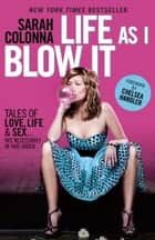 Life As I Blow It - Tales of Love, Life & Sex . . . Not Necessarily in That Order ebook by Sarah Colonna, Chelsea Handler