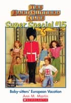 The Baby-Sitters Club Super Special #15: European Vacation ebook by Ann M. Martin