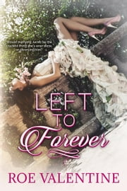 Left to Forever ebook by Roe Valentine