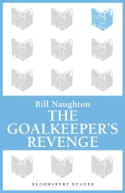 The Goalkeeper's Revenge ebook by Bill Naughton