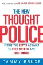 The New Thought Police - Inside the Left's Assault on Free Speech and Free Minds ebook by Tammy Bruce