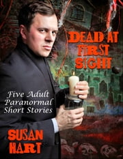 Dead At First Sight: Five Adult Paranormal Short Stories ebook by Susan Hart