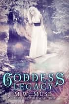 Goddess Legacy ebook by M.W. Muse
