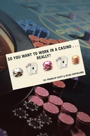 So You Want to Work in a Casino . . . Really? ebook by Franklin Scott, Zelda Fertiglione