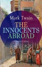 THE INNOCENTS ABROAD (Illustrated Edition) - The Great Pleasure Excursion through the Europe and Holy Land, With Author's Autobiography ebook by Mark Twain, Peter Newell