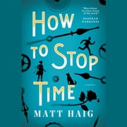 How to Stop Time audiobook by Matt Haig