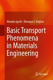 Basic Transport Phenomena in Materials Engineering ebook by Manabu Iguchi,Olusegun J. Ilegbusi