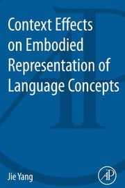 Context Effects on Embodied Representation of Language Concepts ebook by Jie Yang
