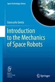 Introduction to the Mechanics of Space Robots ebook by Giancarlo Genta