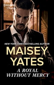 A Royal Without Mercy - A Contemporary Royal Romance ebook by Maisey Yates