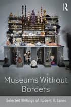 Museums without Borders ebook by Robert R. Janes