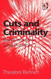Cuts and Criminality - Body Alteration in Legal Discourse ebook by Professor Theodore Bennett