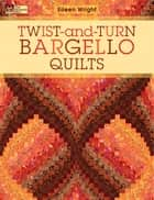 Twist-and-Turn Bargello Quilts ebook by Eileen Wright