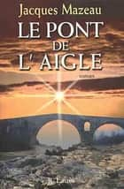 Le pont de l'aigle ebook by Jacques Mazeau