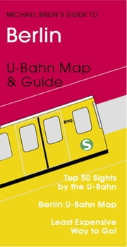 Berlin Travel Guide - U- & S-Bahn Map & Guide ebook by Michael Brein