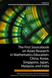 The First Sourcebook on Asian Research in Mathematics Education: China, Korea, Singapore, Japan, Malaysia and India -- China and Korea Sections ebook by Sriraman, Bharath