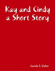 Kay and Cindy a Short Story ebook by Carole L Usher