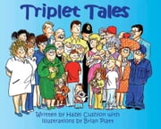 Triplet Tales - A Celebration of the Arrival of Triplets ebook by Hazel Cushion