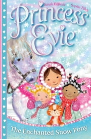 Princess Evie: The Enchanted Snow Pony ebook by Sarah Kilbride,Sophie Tilley
