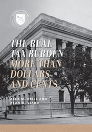The Real Tax Burden - More than Dollars and Cents ebook by Alex M. Brill,Alan D. Viard