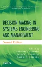 Decision Making in Systems Engineering and Management ebook by Gregory S. Parnell PhD, Patrick J. Driscoll, Dale L. Henderson