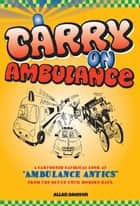 Carry On Ambulance - A Cartooned Satirical Look at the Ambulance Service from the 1960s to the Present Day ebook by Allan Dawson, Chris Newton