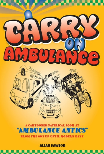 Carry On Ambulance - A Cartooned Satirical Look at the Ambulance Service from the 1960s to the Present Day ebook by Allan Dawson