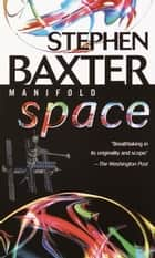 Manifold: Space ebook by Stephen Baxter