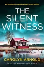 The Silent Witness - An absolutely unputdownable crime thriller ebook by Carolyn Arnold
