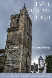 I Will Build My Church ebook by Richard Phillips