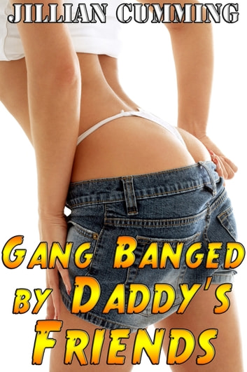 Gang Banged by Daddy's Friends (Taboo Group Sex Erotica) ebook by Jillian Cumming