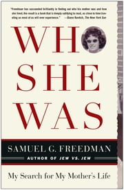 Who She Was - My Search for My Mother's Life ebook by Samuel G. Freedman