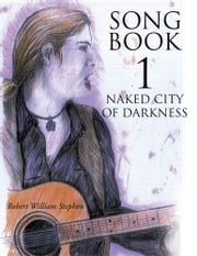 Song Book 1 Naked City of Darkness ebook by Robert William Stephen