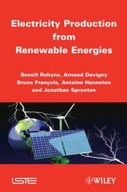 Electricity Production from Renewables Energies ebook by Arnaud Davigny,Antoine Henneton,Jonathan Sprooten,Bruno François,Benoît Robyns