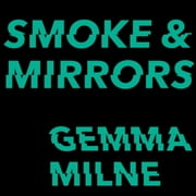 Smoke & Mirrors - How Hype Obscures the Future and How to See Past It audiobook by Gemma Milne
