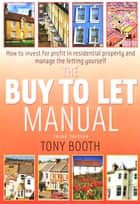 The Buy To Let Manual 3rd Edition - How to invest for profit in residential property and manage the letting yourself ebook by Tony Booth