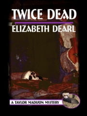 Twice Dead, Book 2,  Taylor Madison Mystery Series ebook by Dearl, Elizabeth