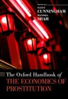 The Oxford Handbook of the Economics of Prostitution ebook by Scott Cunningham,Manisha Shah