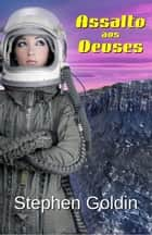 Assalto aos Deuses ebook by Stephen Goldin