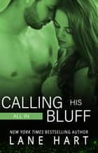 All In: Calling His Bluff - Gambling With Love, #3 ebook by Lane Hart