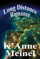 Long Distance Romance ebook by K'Anne Meinel