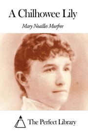 A Chilhowee Lily ebook by Mary Noailles Murfree