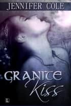 Granite Kiss ebook by Jennifer Cole