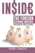 Inside the Foreign Exchange Universe - (An Essential Guide to Forex) ebook by Tholoor M. Thomas, CFA