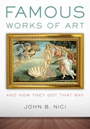 Famous Works of Art—And How They Got That Way ebook by John Nici,Dennis Geronimus