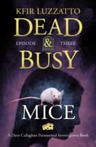 Mice: Dead & Busy Episode 3 ebook by Kfir Luzzatto