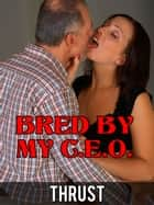 Bred By My C.E.O. (Teenage Virgin Billionaire Breeding Erotica) ebook by Thrust